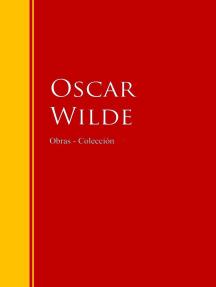 Las Obras de Oscar Wilde: Biblioteca de Grandes Escritores