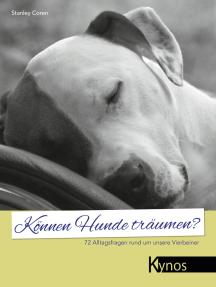 Können Hunde träumen?: 72 Alltagsfragen rund um unsere Vierbeiner