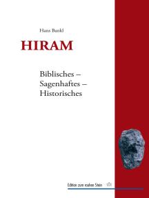 Hiram: Biblisches - Sagenhaftes - Historisches