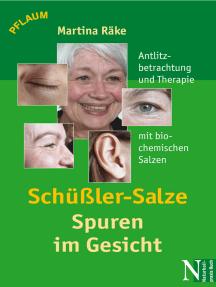 Schüßler-Salze - Spuren im Gesicht: Antlitzbetrachtung und Therapie mit biochemischen Salzen