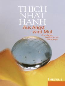 Aus Angst wird Mut: Grundlagen buddhistischer Psychologie