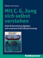 Mit C. G. Jung sich selbst verstehen: Acht Erkenntnisaufgaben auf unserem Individuationsweg