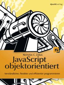 JavaScript objektorientiert: Verständlicher, flexibler und effizienter programmieren