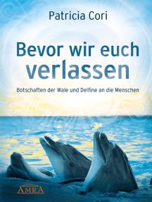 Bevor wir euch verlassen: Botschaften der Wale und Delfine an die Menschen