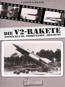 Die V2 - Rakete: Entwicklung-Produktion-Abschuss