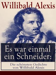 Es war einmal ein Schneider: Die schönsten Gedichte von Willibald Alexis: Der späte Gast + Entführung + Fridericus Rex + General Schwerin + Rüberettich + Walpurgisnacht + Wer ist Bär?