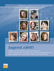 Jugend zählt!: Ergebnisse, Herausforderungen und Perspektiven aus der Statistik 2013 zur Arbeit mit Kindern und Jugendlichen in den Evangelischen Landeskirchen Baden und Württemberg