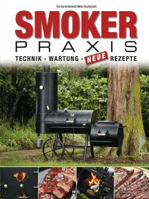 Smoker-Praxis: Technik - Wartung - Neue Rezepte