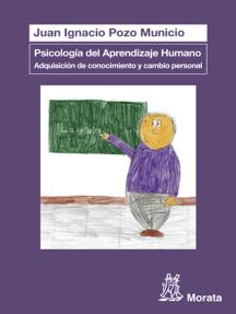 Lea Psicología Del Aprendizaje Humano Adquisición De Conocimiento Y Cambio Personal De Juan Ignacio Pozo Municio En Línea Libros