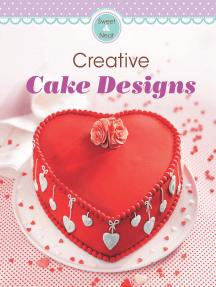 Creative Cake Designs: Our 100 top recipes presented in one cookbook