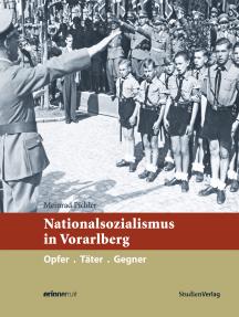 Nationalsozialismus in Vorarlberg: Opfer. Täter. Gegner
