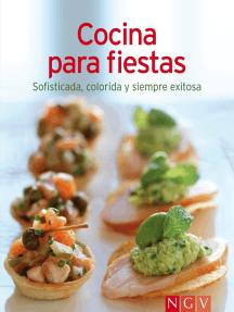 Cocina para fiestas: Nuestras 100 mejores recetas en un solo libro