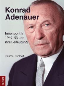 Konrad Adenauer: Innenpolitik 1949-53 und ihre Bedeutung
