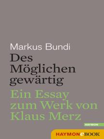 Des Möglichen gewärtig: Ein Essay zum Werk von Klaus Merz