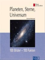 Planeten, Sterne, Universum: 100 Bilder - 100 Fakten: Wissen auf einen Blick