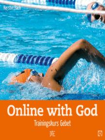 Online with God: Trainingskurs Gebet