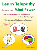 Learn Telepathy - increase your Mind Power. How to use telepathic techniques to transfer thoughts. The secrets of influence of thought.: The 7 lessons