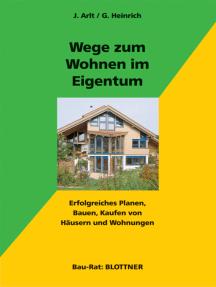Wege zum Wohnen im Eigentum: Erfolgreiches Planen, Bauen und Kaufen von Häusern und Wohnungen