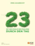 23 - Mit dem Psalm der Psalmen durch den Tag