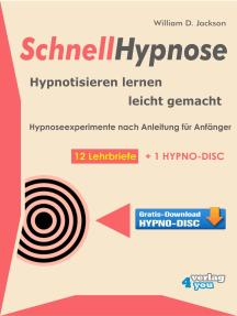 Schnellhypnose. Hypnotisieren lernen leicht gemacht.: Hypnoseexperimente nach Anleitung für Anfänger. 12 Lehrbriefe + 1 Hypno-Disc.