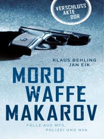 Mordwaffe Makarov: Fälle aus MfS, Polizei und NVA