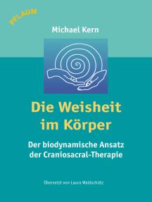 Die Weisheit im Körper: Der biodynamische Ansatz der Craniosacral-Therapie