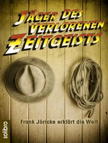 Jäger des verlorenen Zeitgeists: Frank Jöricke erklärt die Welt