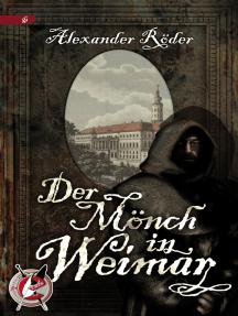 Der Mönch in Weimar: Ein Schauerroman nach alter Mode