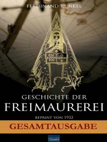 Geschichte der Freimaurerei - Gesamtausgabe