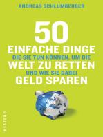 50 einfache Dinge, die Sie tun können, um die Welt zu retten und wie Sie dabei Geld sparen: Aktualisierte Neuausgabe