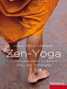 Zen-Yoga: Unterweisungen zu einem Weg der Befreiung
