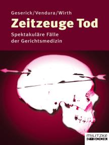 Zeitzeuge Tod: Spektakuläre Fälle der Gerichtsmedizin