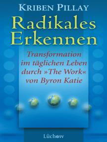 """Radikales Erkennen: Transformationen im täglichen Leben durch """"The Work"""" von Byron Katie"""