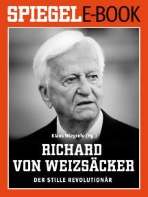 Richard von Weizsäcker - Der stille Revolutionär: Ein SPIEGEL E-Book