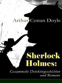 Sherlock Holmes: Gesammelte Detektivgeschichten und Romane: 43 Titel in einem Buch: Späte Rache; Das Zeichen der Vier; Das Tal des Grauens; Holmes' erstes Abenteuer; Der Mord in Abbey Grange; Die sechs Napoleonbüsten und andere Krimis
