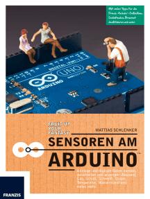 Sensoren am Arduino: Analoge und digitale Daten messen, verarbeiten und anzeigen: Abstand, Gas, Schall, Schweiß, Strom, Temperatur, Wasserstand und vieles mehr!