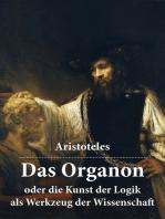 Das Organon - oder die Kunst der Logik als Werkzeug der Wissenschaft