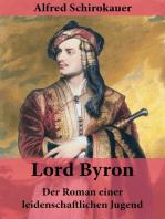 Lord Byron - Der Roman einer leidenschaftlichen Jugend