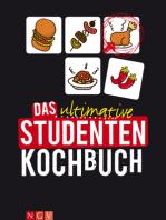 Das ultimative Studentenkochbuch: Einfach, preiswert und immer lecker: Unsere schönsten Rezepte für Studenten