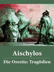 Die Orestie: Tragödien: Agamemnon + Die Grabspenderinnen + Die Eumeniden