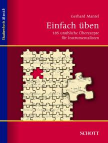 Einfach üben: 185 unübliche Überezepte für Instrumentalisten