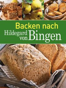 Backen nach Hildegard von Bingen: Brot & Brötchen   Kuchen & Gebäck