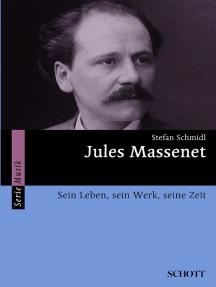 Jules Massenet: Sein Leben, sein Werk, seine Zeit