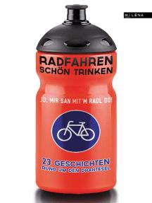 Radfahren schön trinken: 22 Geschichten rund um den Drahtesel