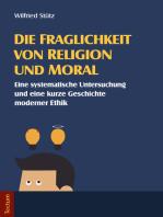Die Fraglichkeit von Religion und Moral