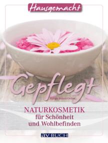 Gepflegt: Naturkosmetik für Schönheit und Wohlbefinden