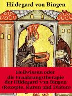 Heilwissen oder die Ernährungstherapie der Hildegard von Bingen
