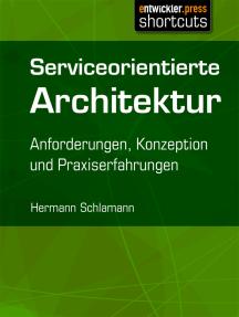 Serviceorientierte Architektur: Anforderungen, Konzeption und Praxiserfahrungen