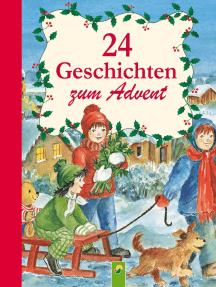 24 Geschichten zum Advent: Ein Adventskalender für alle Kinder, die sich auf Weihnachten freuen