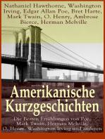 Amerikanische Kurzgeschichten - Die Besten Erzählungen von Poe, Mark Twain, Herman Melville, O. Henry, Washington Irving und anderen